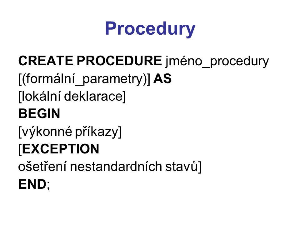 Procedury CREATE PROCEDURE jméno_procedury [(formální_parametry)] AS